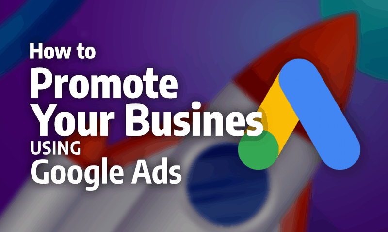How to use Google Ads to Promote your Business