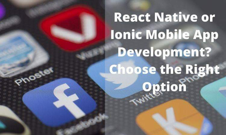 React Native or Ionic Mobile App Development? Choose the Right Option