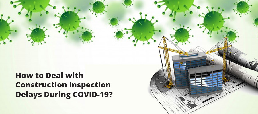 How to Deal with Construction Inspection Delays During COVID-19?